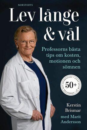 I sin bok Lev länge och väl ger Kerstin Brismar tips om vad du själv kan göra föra att må bra långt upp i åren.