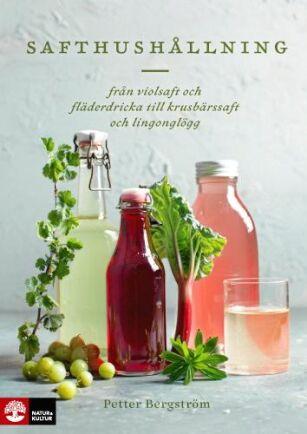 Safthushållning av Petter Bergström är fylld med fina recept med ingredienser från skogen och trädgården.