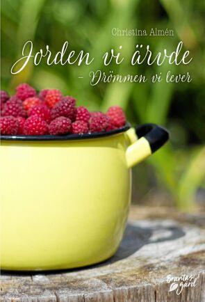 Christinas bok om självhushållning och downshifting, Jorden vi ärvde - drömmen vi lever, släpps på eget förlag den 1 april.