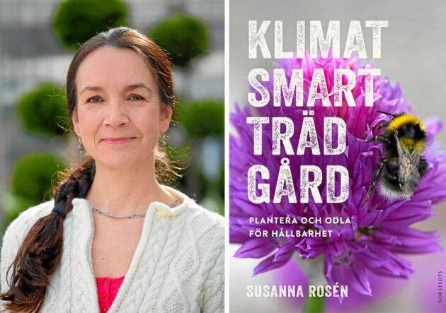 Boken Klimatsmart trädgård av Susanna Rosén ges ut av Norstedts förlag och kostar cirka 200 kronor.